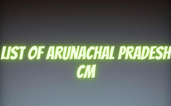 List of Arunachal Pradesh CM | अरुणाचल प्रदेश के मुख्यमंत्रियों की सूची | List of chief ministers of Arunachal Pradesh | Arunachal Pradesh CM list in Hindi PDF | Arunachal Pradesh Chief Ministers (CM) List PDF in Hindi | Arunachal Pradesh ke Mukhyamantri list in hindi