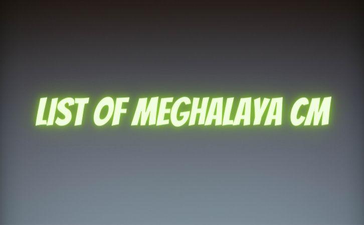 List of Meghalaya CM | मेघालय के मुख्यमंत्रियों की सूची | List of chief ministers of Meghalaya | Meghalaya CM list in Hindi PDF | Meghalaya Chief Ministers (CM) List PDF in Hindi | Meghalaya ke Mukhyamantri list in hindi